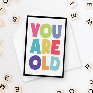 You Are Old Birthday Card