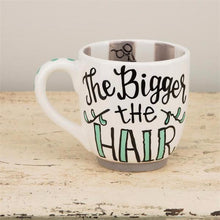 "Load image into Gallery viewer, ""The Bigger the Hair..."" Mug"