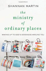 The Ministry of Ordinary Places - Shannan Martin - Grace & Grits