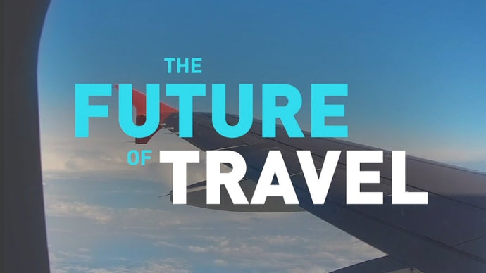THE FUTURE OF TRAVEL :: Blog Post 1