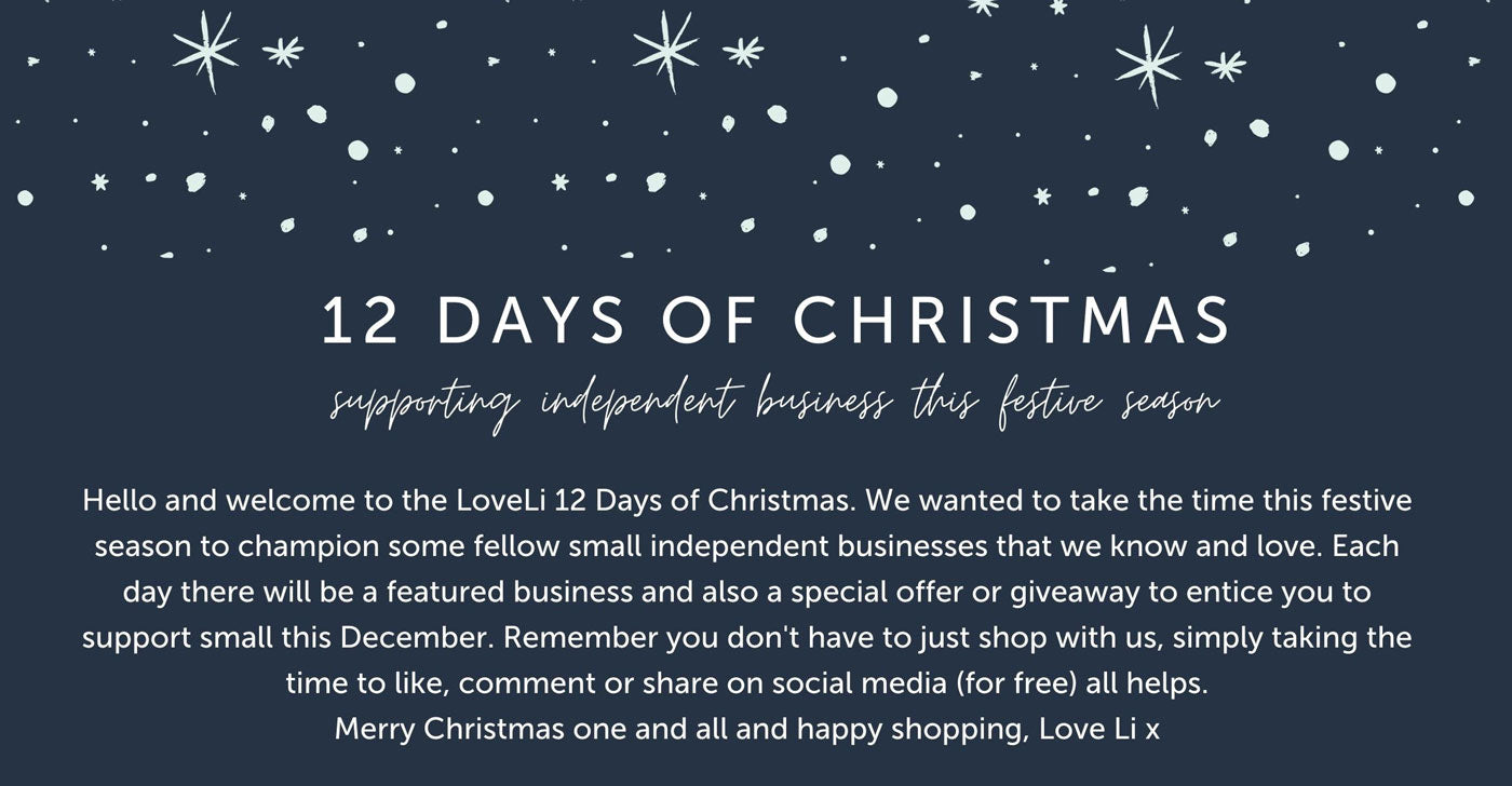 Hello and welcome to the LoveLi 12 Days of Christmas. We wanted to take the time this festive season to champion some fellow small independent businesses that we know and love. Each day there will be a featured business and also a special offer or giveaway to entice you to support small this December. Remember you don't have to just shop with us, simply taking the time to like, comment or share on social media (for free) all helps. Merry Christmas one and all and happy shopping, Love Li x