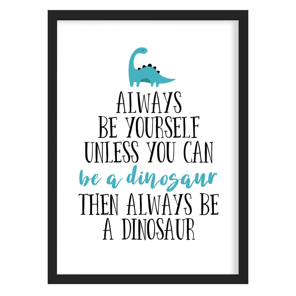 Be yourself be a dinosaur art print - LoveLi