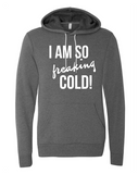 I am so FREAKING cold Super Soft Hoodie