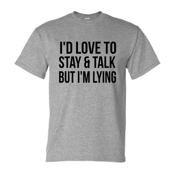 I'D LOVE TO STAY AND TALK... T-Shirt