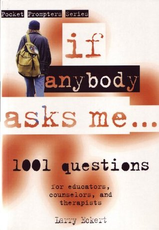 If Anybody Asks Me...:1001 Questions for Educators, Counselors, and Therapists