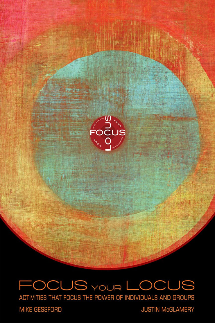 Focus Your Locus: Activities That Focus the Power of Individuals and Group