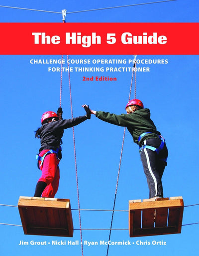 The High 5 Guide: Challenge Course Operating Procedures for the Thinking Practitioner, 2nd Edition