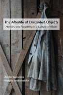 The Afterlife of Discarded Objects: Memory and Forgetting in a Culture of Waste