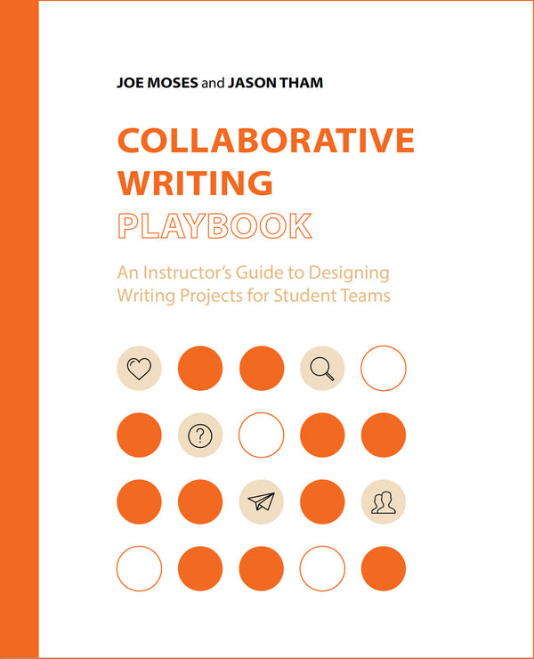 Collaborative Writing Playbook: An Instructor's Guide to Designing Writing Projects for Student Teams