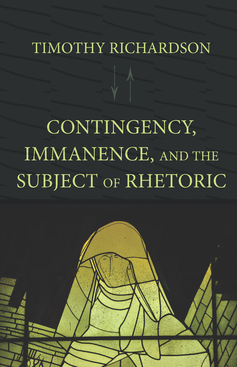 Contingency, Immanence, and the Subject of Rhetoric