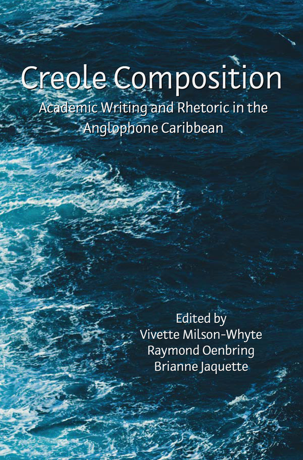 Creole Composition: Academic Writing and Rhetoric in the Anglophone Caribbean