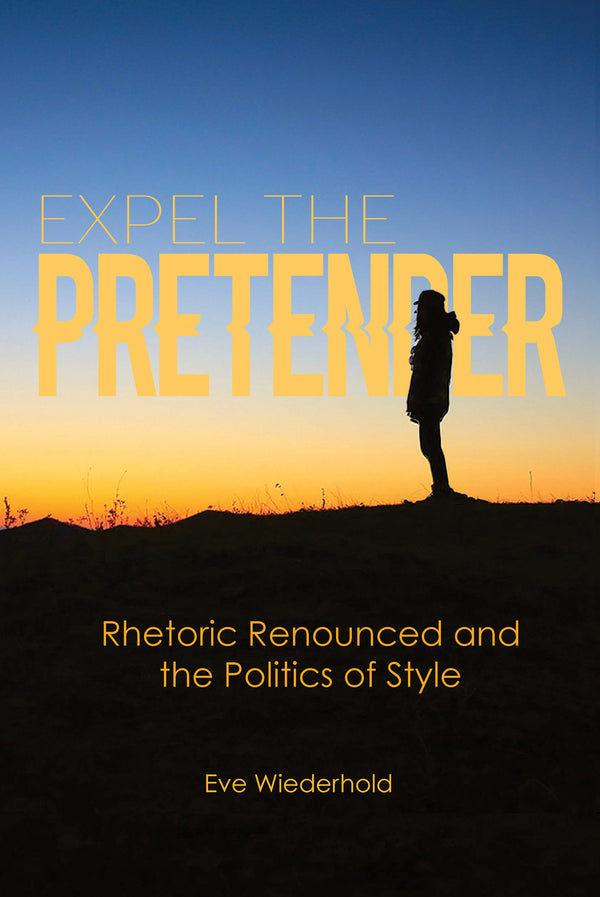 Expel the Pretender: Rhetoric Renounced and the Politics of Style