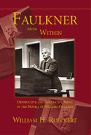 Faulkner from Within: Destructive and Generative Being in the Novels of William Faulkner