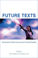 Future Texts: Subversive Performance and Feminist Bodies