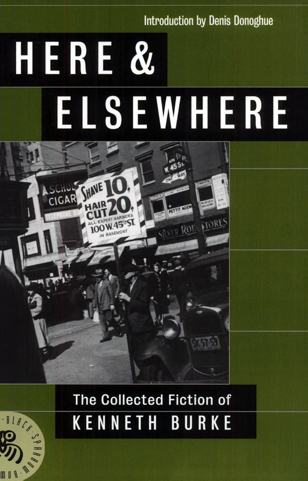 Here and Elsewhere: The Collected Fiction of Kenneth Burke