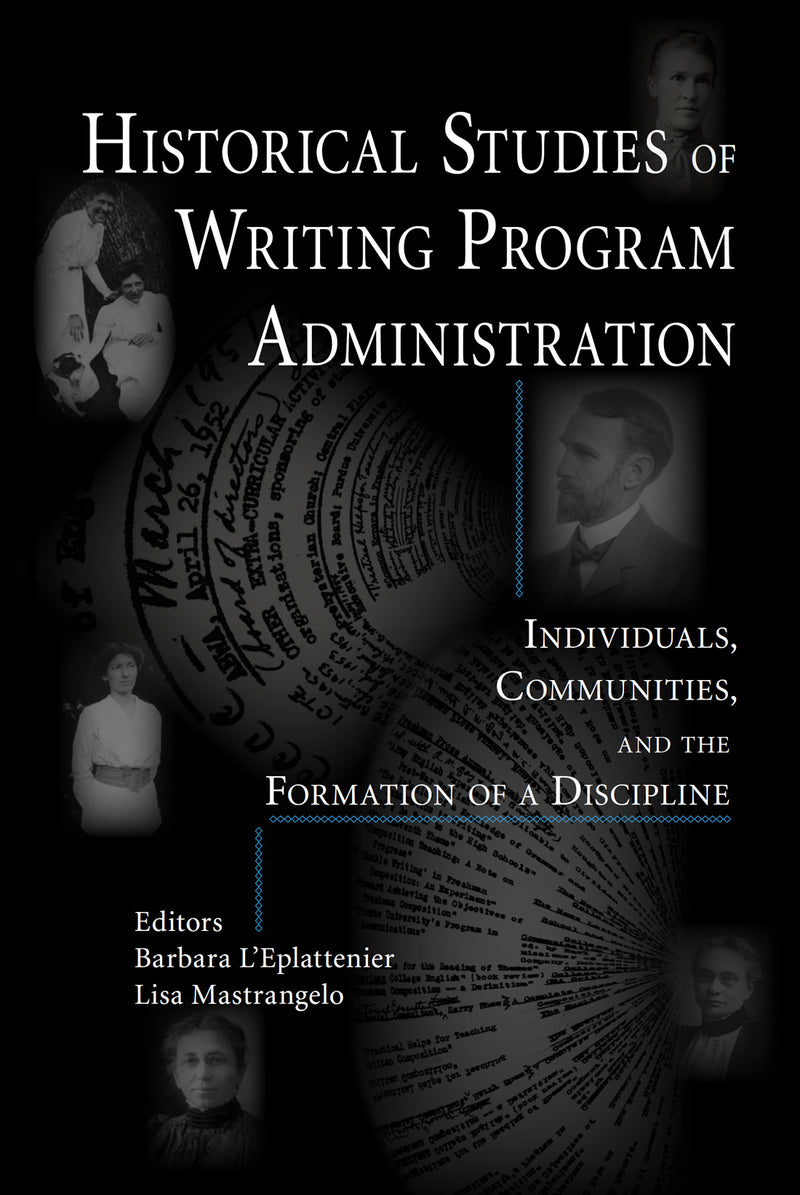 Historical Studies of Writing Program Administration: Individuals, Communities, and the Formation of a Discipline