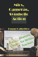 Mics, Cameras, Symbolic Action: Audio-Visual Rhetoric for Writing Teachers