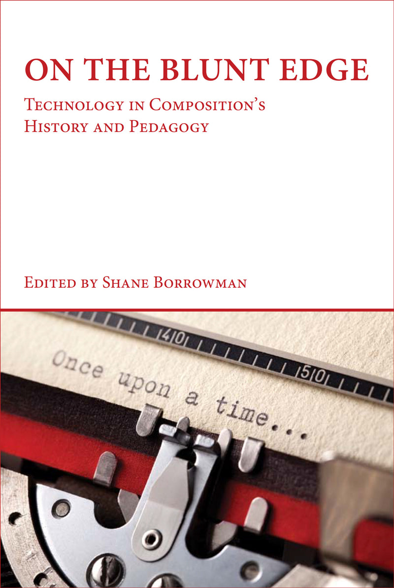On the Blunt Edge: Technology in Composition's History and Pedagogy