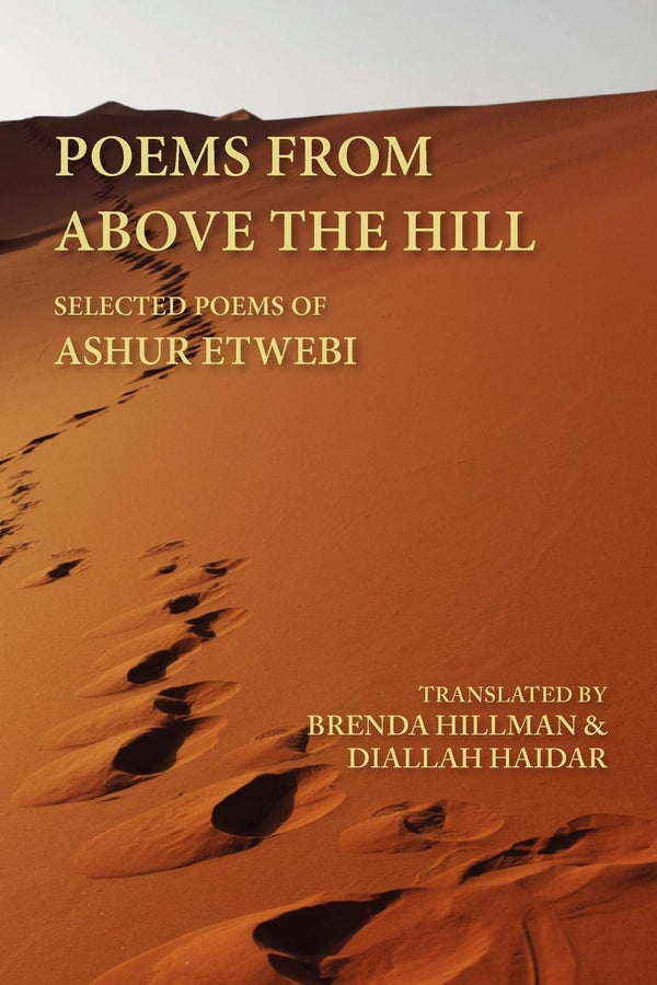 Poems from above the Hill: Selected Poems of Ashur Etwebi