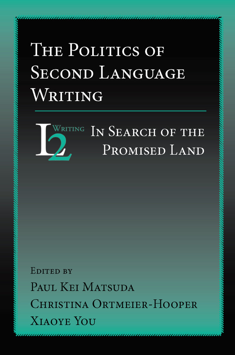 The Politics of Second Language Writing: In Search of the Promised Land