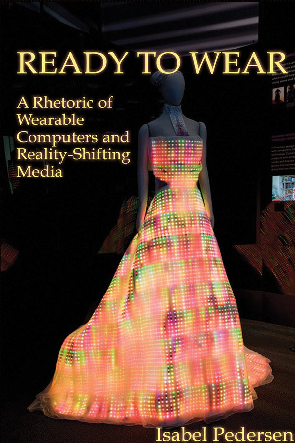 Ready to Wear: A Rhetoric of Wearable Computers and Reality-Shifting Media