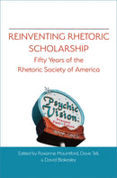 Reinventing Rhetoric Scholarship: Fifty Years of the Rhetoric Society of America