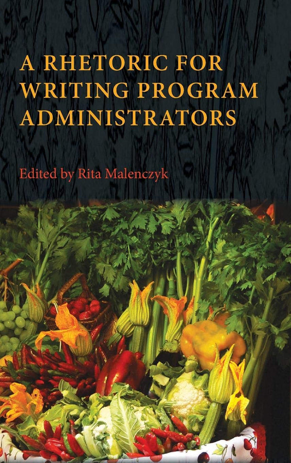 A Rhetoric for Writing Program Administrators 1e
