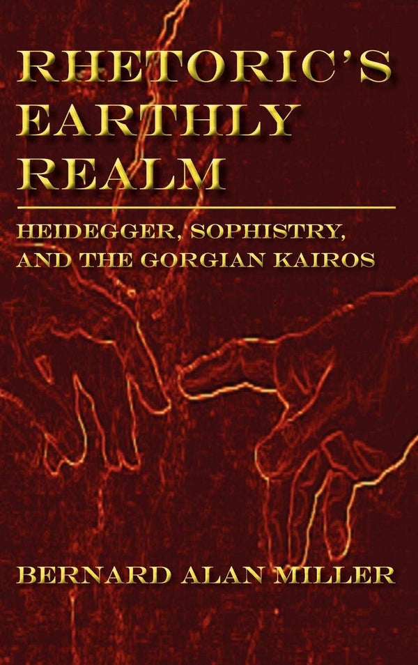 Rhetoric's Earthly Realm: Heidegger, Sophistry, and the Gorgian Kairos