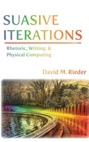 Suasive Iterations: Rhetoric, Writing, and Physical Computing