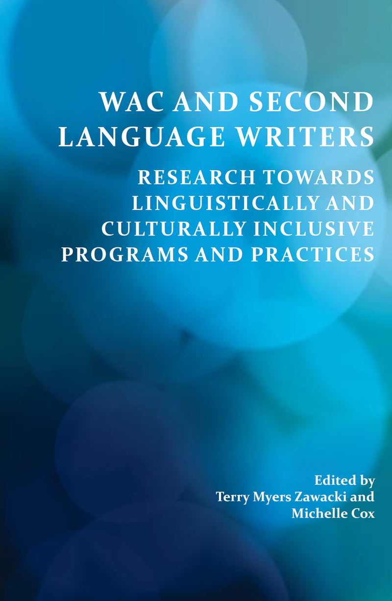 WAC and Second Language Writers: Research Towards Linguistically and Cultur­ally Inclusive Programs and Practices