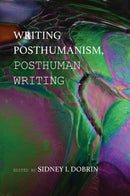 Writing Posthumanism, Posthuman Writing