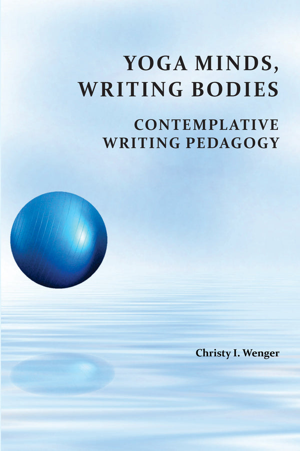 Yoga Minds, Writing Bodies: Contemplative Writing Pedagogy