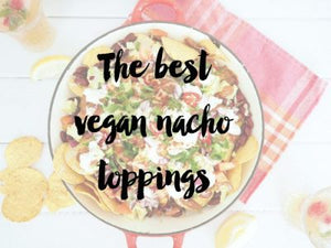 The Best Vegan Nacho Toppings