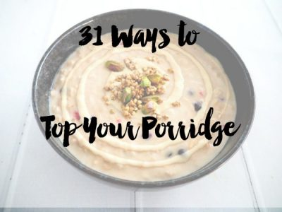 31 Ways to Top Your Porridge! The BEST Porridge Toppings to Warm up your Winter.