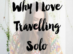 Why I Love Travelling Solo