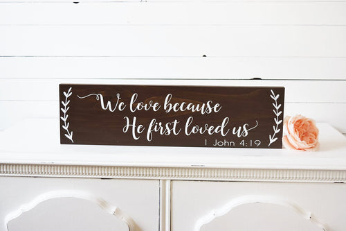 We Love Because He First Loved Us Sign - 20