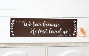 "We Love Because He First Loved Us Sign - 20"" by 5.5"""