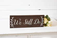 Load image into Gallery viewer, We Still Do Sign - Rustic Wedding Anniversary Gift
