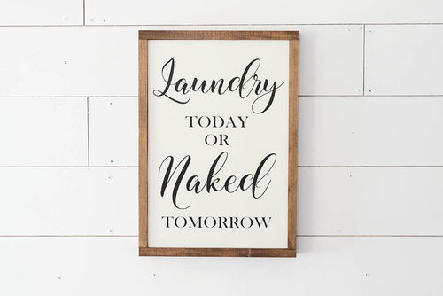 Laundry Today or Naked Tomorrow Laundry Room Sign - 18.5