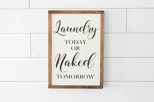 "Laundry Today or Naked Tomorrow Laundry Room Sign - 18.5"" by 12.75"""