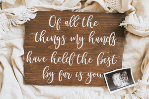 Rustic Of All The Things My Hands Have Held Nursery Sign