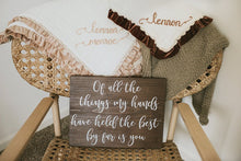 Load image into Gallery viewer, Rustic Of All The Things My Hands Have Held Nursery Sign