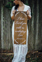 Load image into Gallery viewer, I have loved you with an everlasting love Wedding Sign