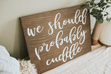 Load image into Gallery viewer, Rustic We Should Probably Cuddle Sign