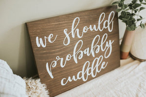 Rustic We Should Probably Cuddle Sign