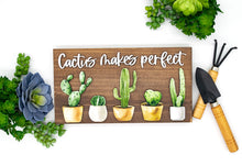 Load image into Gallery viewer, Cactus Makes Perfect Sign