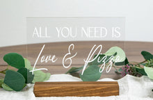 Load image into Gallery viewer, All You Need is Love and Pizza Acrylic Wedding Sign