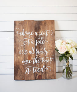 Wooden Choose a Seat Not a Side Wedding Sign