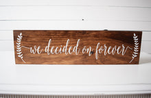 Load image into Gallery viewer, Wood We Decided On Forever Wedding Sign