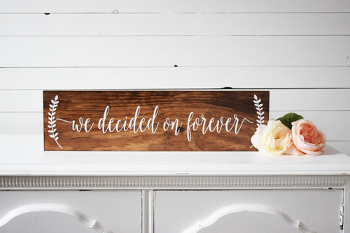 Wood We Decided On Forever Wedding Sign